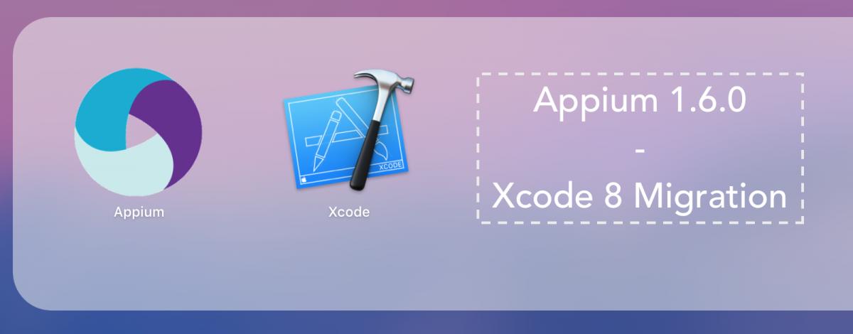 Appium 1.6.0 | Xcode 8 Migration